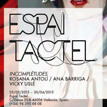 """La exposición """"Incomplétudes"""" de Rosana Antolí, Ana Barriga y Vicky Uslé podrá verse en la Galería ESPAI TACTEL de Valencia del 5 de Marzo hasta el día 30 de abril de 2015."""